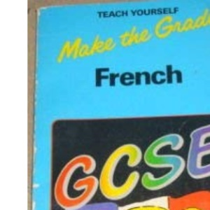Make the Grade in General Certificate of Secondary Education French (Teach Yourself)