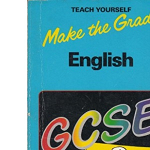 Make the Grade in General Certificate of Secondary Education English (Teach Yourself)