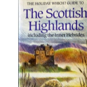 Holiday Which? Touring Guide to the Scottish Highlands Including the Inner Hebrides (Holiday Which? guides)