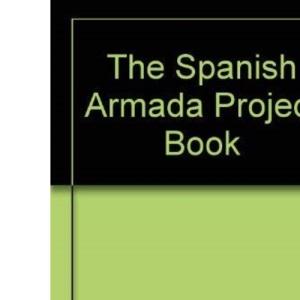 The Spanish Armada Project Book