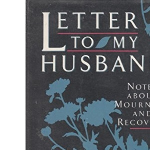 Letters to My Husband: Notes About Mourning and Recovery