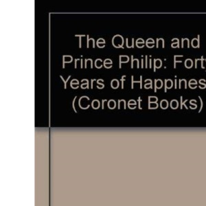 The Queen and Prince Philip: Forty Years of Happiness (Coronet Books)