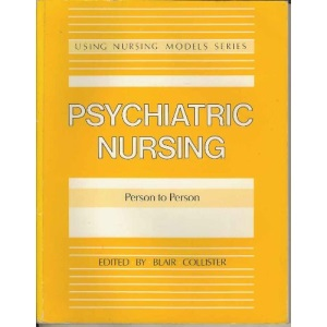Psychiatric Nursing: Person to Person (USING NURSING MODELS)