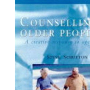 Counselling Older People: Creative Response to Ageing (Age Concern Handbook)