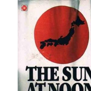 The Sun at Noon: Anatomy of Modern Japan (Coronet Books)