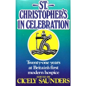 St. Christopher's in Celebration: Twenty One Years of Britain's First Modern Hospice