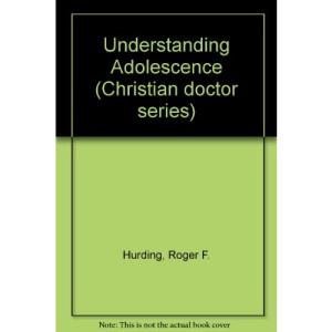 Understanding Adolescence (Christian doctor series)