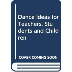 Dance Ideas: For Teachers Students & Children