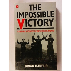 The Impossible Victory: Personal Account of the Battle for the River Po (Coronet Books)