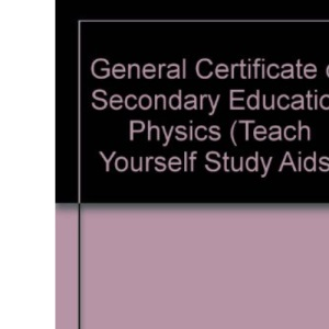 General Certificate of Secondary Education Physics (Teach Yourself Study Aids)
