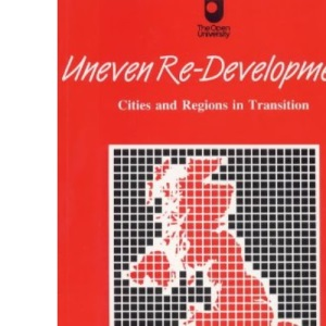 Uneven Re-Development. Cities and Regions in Transition (Restructing Britain)