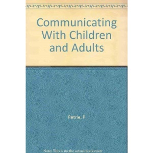 Communicating with Children and Adults: Interpersonal Skills for Those Working with Babies and Children