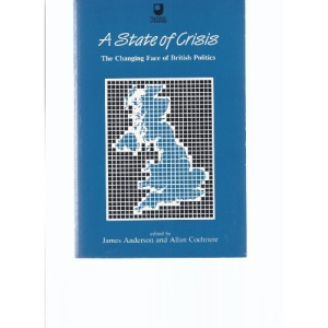 State Of Crisis: Changing Face of British Politics (Restructuring Britain)