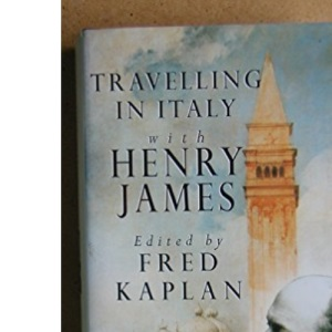 Travelling in Italy with Henry James: An Anthology