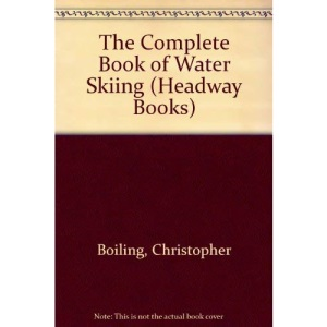 The Complete Book of Water Skiing (Headway Books)