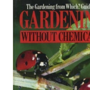 The  Gardening from Which? Guide to Gardening without Chemicals (Which? Consumer Guides)