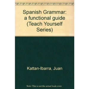 Spanish Grammar: a functional guide (Teach Yourself Series)