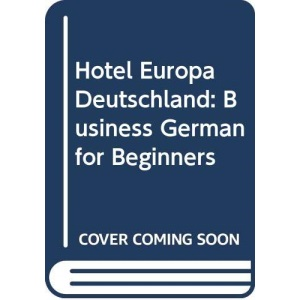 Hotel Europa: Deutschland STUDENT'S BOOK Business German For Beginners