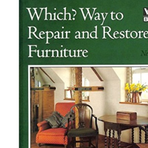 Which? Way to Repair and Restore Furniture (Which? Consumer Guides)
