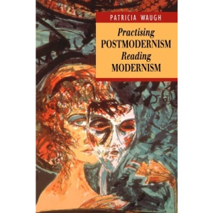 Practising Postmodernism/Reading Modernism (Working with Theory)