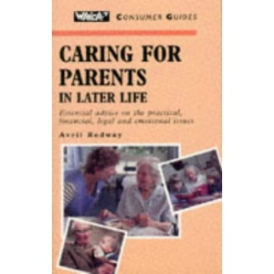 Caring for Parents in Later Life (Which? Consumer Guides)