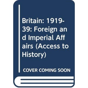 Access To History: Britain -Foreign & Imperial Affairs, 1919-39: Foreign and Imperial Affairs