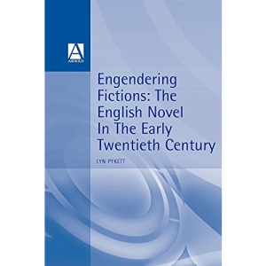 Engendering Fictions: The English Novel in the Early Twentieth Century (Writing in History Series)