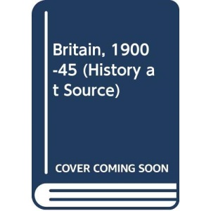 History at Source: Britain, 1900-1945