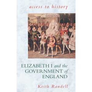Elizabeth I and the Government of England (Access to History)