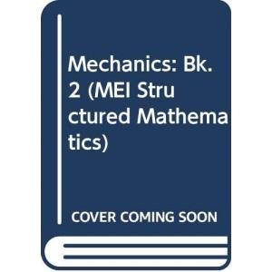 MEI Mechanics 2: Bk. 2 (MEI Structured Mathematics (A+AS Level))