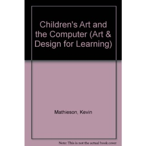 Children's Art and the Computer (Art & Design for Learning)