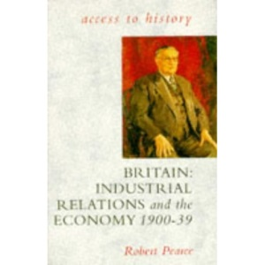 Britain: Industrial Relations and the Economy, 1900-39 (Access to History)