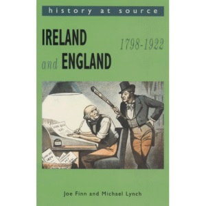 Ireland and England: 1798-1922 (History at Source)