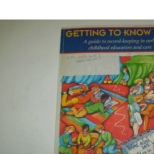 Getting to Know You: Guide to Record-keeping in Early Childhood Education and Care (0-8 years: the first phase of living)