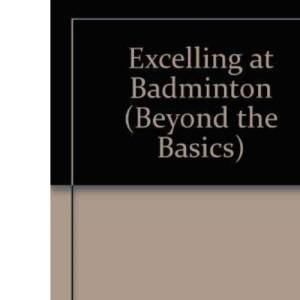Excelling at Badminton (Beyond the Basics S.)