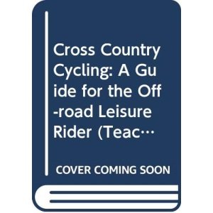 Cross-Country Cycling: A Guide for the Off-Road Leisure Rider