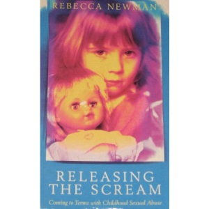 Releasing the Scream : Coming To Terms with Childhood Sexual Abuse