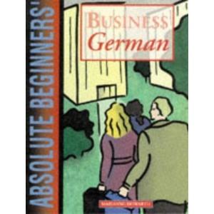 Absolute Beginners' Business German: Coursebook (Absolute Beginners Business Language)