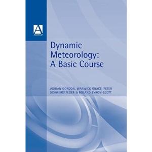 Dynamic Meteorology: A Basic Course (Hodder Arnold Publication)