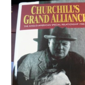 Churchill's Grand Alliance: The Anglo-American Special Relationship, 1940-57 (A John Curtis book)