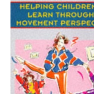 Helping Children Learn Through A Movement Perspective (0-8 Years Series)