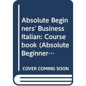 Absolute Beginner's Business Italian: Student's Book: Coursebook (ABBL)