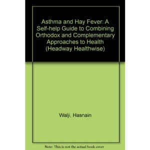 Headway Healthwise: Asthma & Hayfever: A Self-help Guide to Combining Orthodox and Complementary Approaches to Health (Headway Healthwise S.)