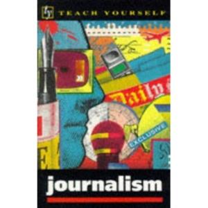 Journalism (Teach Yourself)