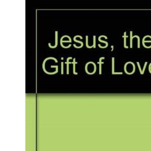 Jesus the Gift of Love