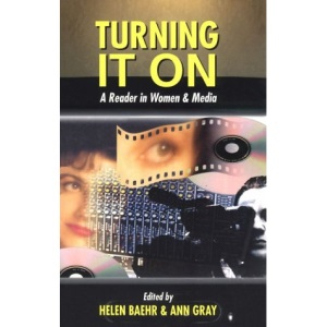 Turning it on: A Reader in Women and the Media: Reader in Women and Media