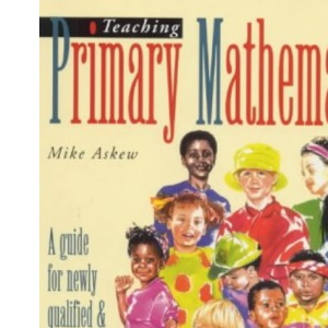 Teaching Primary Mathematics: A Guide for Newly Qualified and Student Teachers