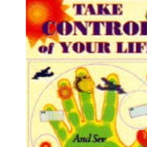 Take Control of Your Life: And See the Future Change in Your Hands
