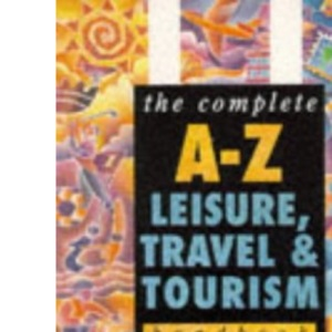 The Complete A-Z Leisure and Tourism Handbook (Complete A-Z handbooks)
