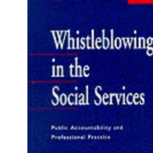 Whistleblowing in the Social Services: Public Accountability and Professional Practice
